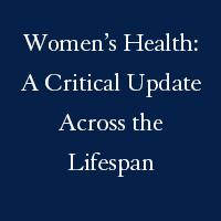 Women's Health: A Critical Update Across the Lifespan